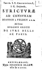 Theod. Graswinckeli stricturae ad censuram Ioannis a Felden ad libros Hugonis Grotii de iure belli ac pacis