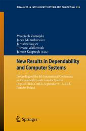 New Results in Dependability and Computer Systems: Proceedings of the 8th International Conference on Dependability and Complex Systems DepCoS-RELCOMEX, September 9-13, 2013, Brunów, Poland