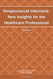 Streptococcal Infections: New Insights for the Healthcare Professional: 2012 Edition