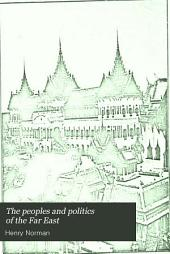 The Peoples and Politics of the Far East: Travels and Studies in the British, French, Spanish and Portuguese Colonies, Siberia, China, Japan, Korea, Siam and Malaya, Volume 2
