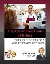 The Customer Code of Ethics: The Eight Beliefs of a Great Service Attitude