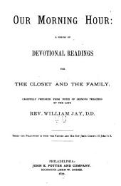 Our Morning Hour: A Series of Devotional Readings for the Closet and the Family