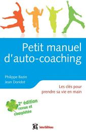Petit manuel d'auto-coaching - 2e éd.: Les clés pour prendre sa vie en main