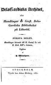 DelaGardiska archivet: eller Handlingar ur Grefl. DelaGardiska bibliotheket på Löberöd, Volym 1–2