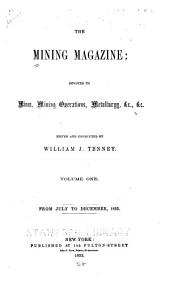 The Mining Magazine and Journal of Geology, Mineralogy, Metallurgy, Chemistry and the Arts in Their Applications to Mining and Working Useful Ores and Metals: Volume 1