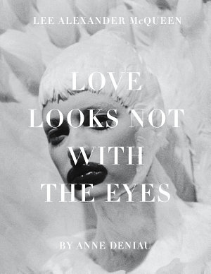 Love Looks Not with the Eyes  Thirteen Years with Lee Alexander McQueen