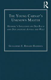 The Young Carnap's Unknown Master: Husserl's Influence on Der Raum and Der logische Aufbau der Welt