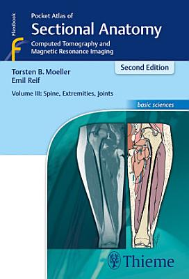 Pocket Atlas of Sectional Anatomy  Volume 3  Spine  Extremities  Joints PDF