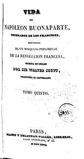 Vida de Napoleon Buonaparte, emperador de los franceses: precedida de un bosquejo preliminar de la Revolucion Francesa
