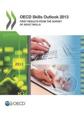 OECD Skills Outlook 2013 First Results from the Survey of Adult Skills: First Results from the Survey of Adult Skills