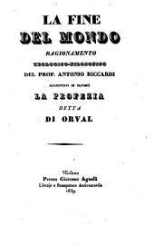 La fine del mondo ragionamento teologico-filosofico del Prop. Antonio Riccardi: aggiuntavi in ultimo la profezia detta di Orval