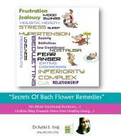 Secrets Of Bach Flower Remedies: No More Emotional Booboos...Holistic Way Towards Stress Free Healthy Living