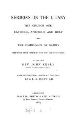 "Sermons on the Litany: The Church One, Catholic Apostolic and Holy, and the Communion of Saints : Reprinted from ""Sermons for the Christian Year"""