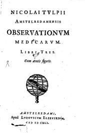 Observationum medicarum libri tres: Cum aeneis figuris