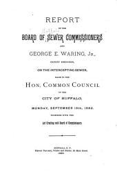 Report of the Board of Sewer Commissioners and George E. Waring, Jr. on the Intercepting Sewer: Made to the Hon. Common Council of the City of Buffalo, Monday, Sept. 18th, 1882. Together with the Act Creating Said Board of Commissioners