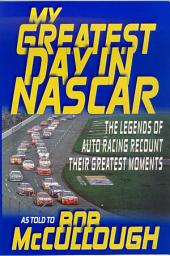 My Greatest Day in NASCAR: The Legends of Auto Racing Recount Their Greatest Moments