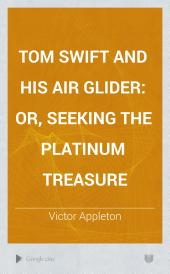 Tom Swift and His Air Glider: or, seeking the platinum treasure