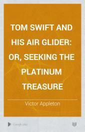 Tom Swift and His Air Glider: or, seeking the platinum treasure