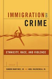 Immigration and Crime: Race, Ethnicity, and Violence