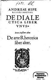 Andreae Hiperii viri doctiss. De dialectica liber unus: Item eiusdem alius De arte rhetorica liber alter