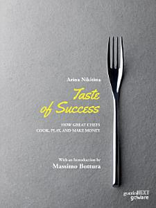 Taste of Success  How Great Chefs Cook  Play  and Make Money Book