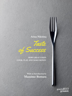 Taste of Success  How Great Chefs Cook  Play  and Make Money
