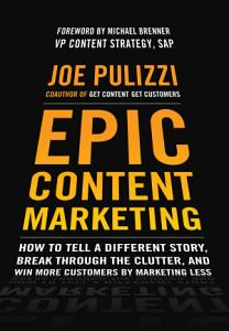 Epic Content Marketing  How to Tell a Different Story  Break through the Clutter  and Win More Customers by Marketing Less Book