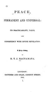 Peace, Permanent and Universal: Its Practicability, Value, and Consistency with Divine Revelation: a Prize Essay