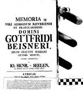 Memoria V. A. R. Gottfr. Beisneri, Archidiac. Mariani consignata litteris a Jo. Henr. a Seelen