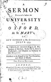 A Sermon Preach'd Before the University of Oxford, at St. Mary's, on Act Sunday in the Afternoon, July 8. 1733. By Thomas Secker, ...