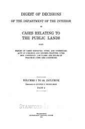 Digest of Decisions of the Department of the Interior in Cases Relating to the Public Lands: Tables of cases reported, cited, and overruled; acts of Congress and revised statutes cited and construed; circulars; and rules of practice cited and construed. Part 2, Volumes 1-40