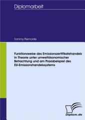 Funktionsweise des Emissionszertifikatehandels: In Theorie unter umweltökonomischer Betrachtung und am Praxisbeispiel des EU-Emissionshandelssystems