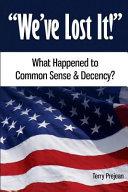 We ve Lost It   What Happened to Common Sense   Decency  PDF