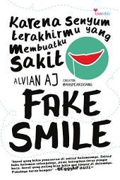 Fake Smile: Karena senyum terakhirmu yang membuatku sakit