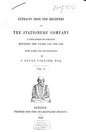 Extracts from the Registers of the Stationers' Company of Works Entered for Publication Between the Years 1557 to 1587. With Notes and Illustrations by -
