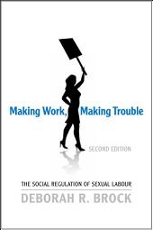 Making Work, Making Trouble: The Social Regulation of Sexual Labour, Edition 2