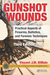 Gunshot Wounds: Practical Aspects of Firearms, Ballistics, and Forensic Techniques, Third Edition, Edition 3