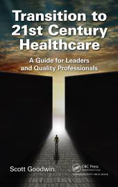 Transition to 21st Century Healthcare: A Guide for Leaders and Quality Professionals
