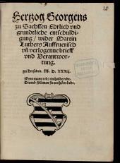 Hertzog Georgens zu Sachssen Ehrlich vnd grundtliche entschuldigung, wider Martin Luthers Auffruerisch vn[d] verlogenne brieff vnd Verantwortung: zu Dressden. M.D.XXXiij