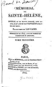 Mémorial de Sainte-Hélène ou journal ou se trouve consigné, jour par jour, ce qu'a dit et fait Napoléon durant dix-huit mois: Volume3
