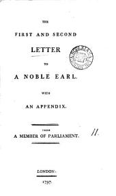 The First and Second Letter to a Noble Earl. With an Appendix. From a Member of Parliament: Volume 11