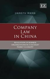 Company Law in China: Regulation of Business Organizations in a Socialist Market Economy