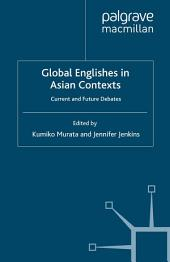Global Englishes in Asian Contexts: Current and Future Debates