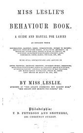 Miss Leslie's Behaviour Book: A Guide and Manual for Ladies as Regards Their Conversation; Manners; Dress; with Full Instructions and Advice in Letter Writing [!]; Receiving Presents; Incorrect Words