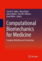 Computational Biomechanics for Medicine: Imaging, Modeling and Computing