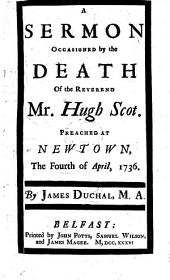 A sermon [on 1 John iii. 2] occasioned by the death of the Rev. Hugh Scot, etc