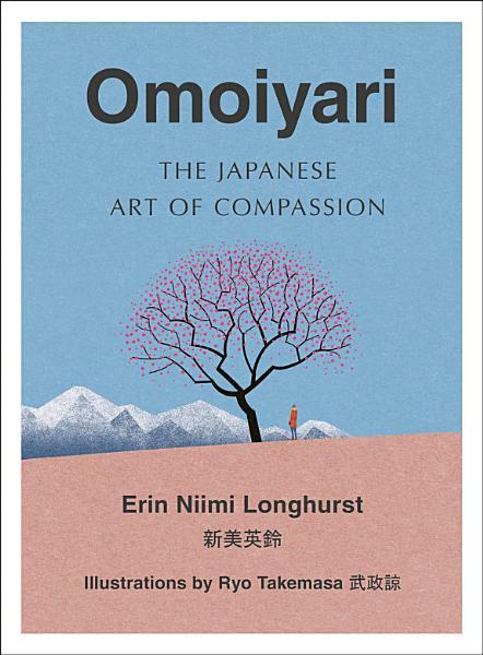 Download Omoiyari  The Japanese Art of Compassion Book