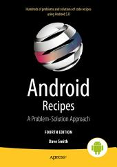 Android Recipes: A Problem-Solution Approach for Android 5.0, Edition 4
