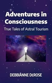 Adventures in Consciousness: Astral-Tourism at its Finest!