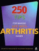 250 Tips for Making Life with Arthritis Easier